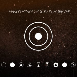 Everything Good is Forever