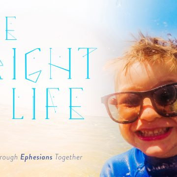 The Bright Life: Walking Through Ephesians Together