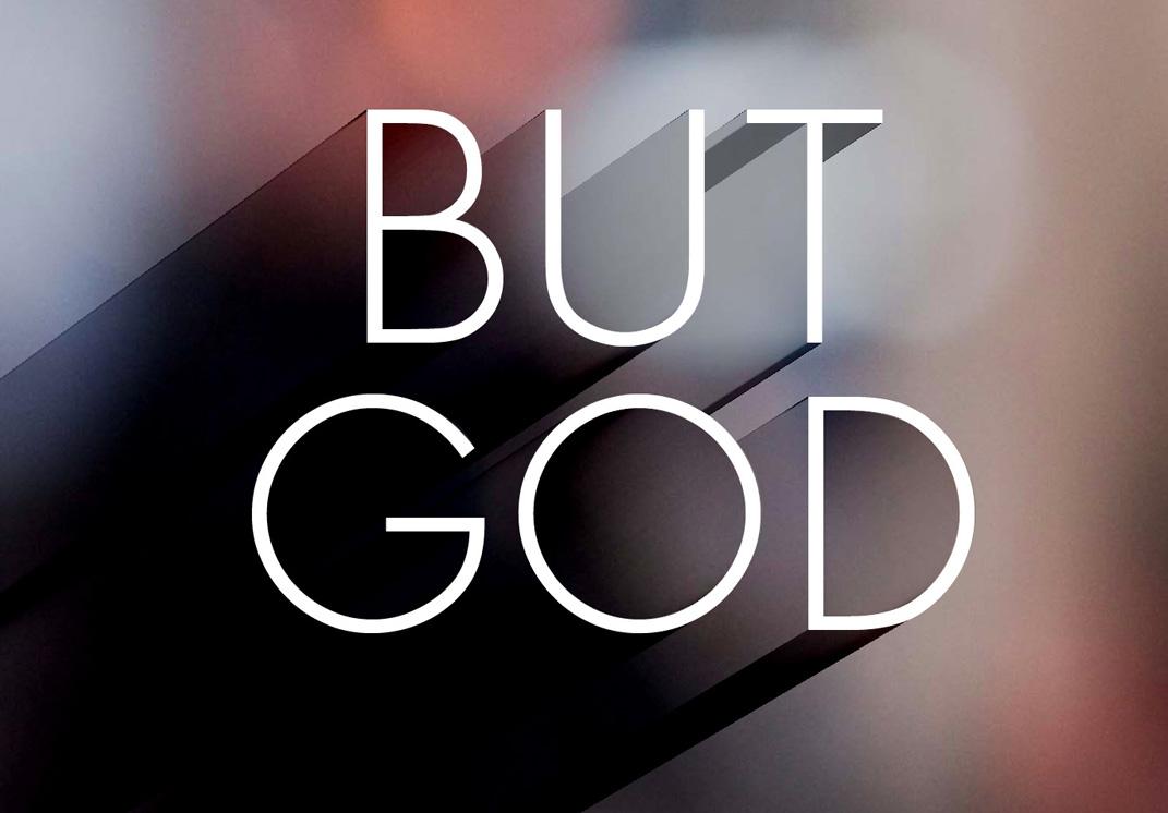 But God…