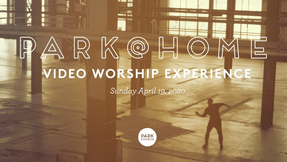 Psalm of Praise: April 19 Park @ Home Video Worship Experience