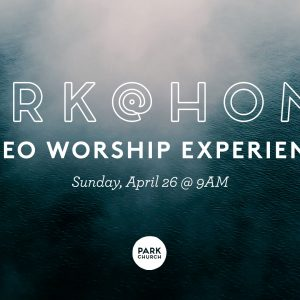 Psalm of Lament: April 26 Park @ Home Video Worship Experience