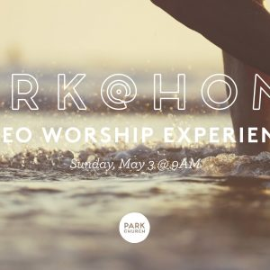 Psalm of Thanksgiving: May 3 Park @ Home Video Worship Experience