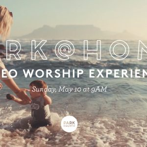Psalm of Confidence: May 10 Park @ Home Video Worship Experience