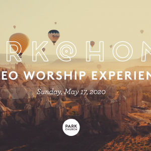 Psalm of Remembrance: May 17 Park @ Home Video Worship Experience