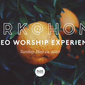 Psalm of Wisdom: May 24 Park @ Home Video Worship Experience