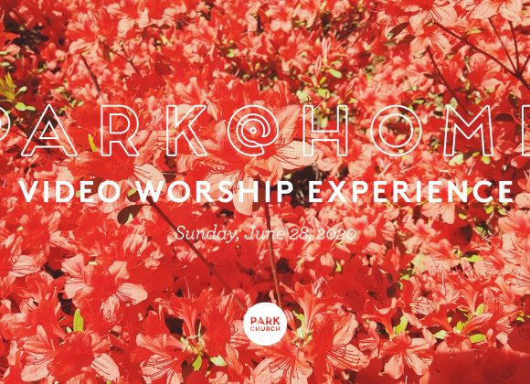 June 28 Park @ Home Video Worship Experience