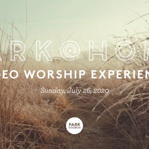 July 26 Park @ Home Video Worship Experience