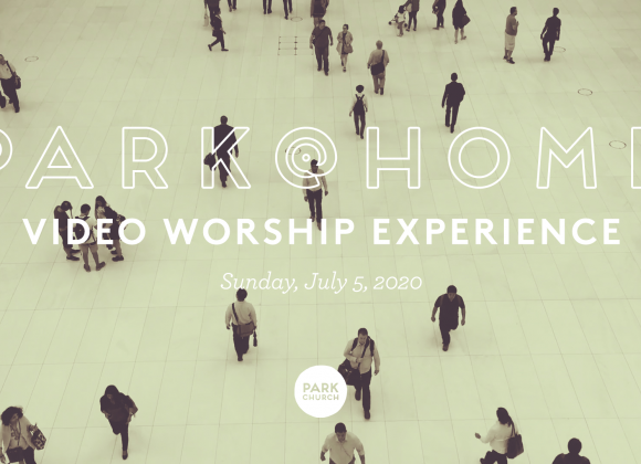 July 5 Park @ Home Video Worship Experience
