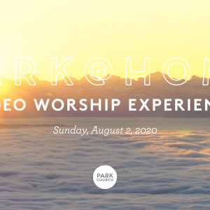August 2 Park @ Home Video Worship Experience