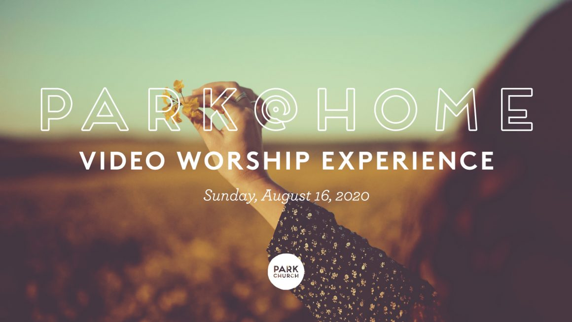 August 16 Park @ Home Video Worship Experience