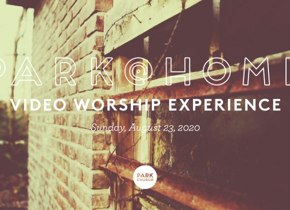 August 23 Park @ Home Video Worship Experience