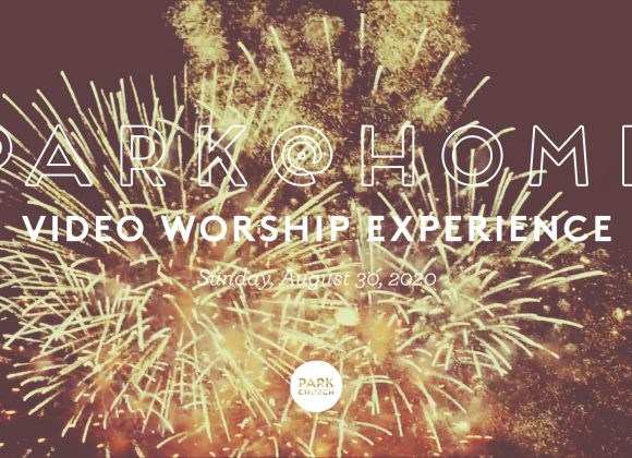 August 30 Park @ Home Video Worship Experience