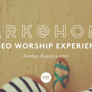 August 9 Park @ Home Video Worship Experience