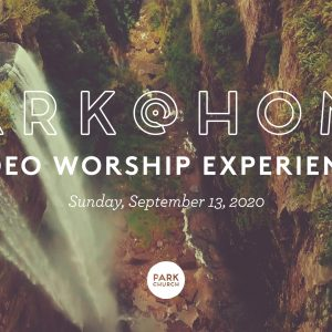 September 13 Park @ Home Video Worship Experience