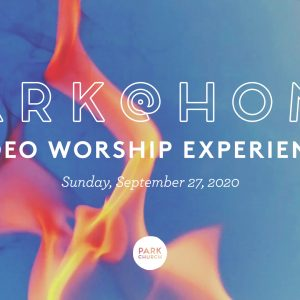 September 27 Park @ Home Video Worship Experience