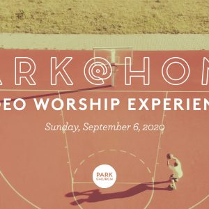 September 6 Park @ Home Video Worship Experience