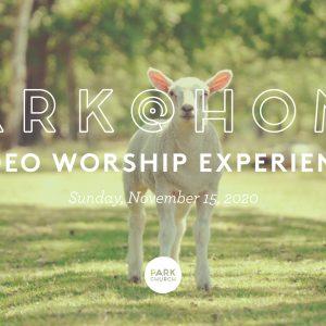 November 15 Park @ Home Video Worship Experience