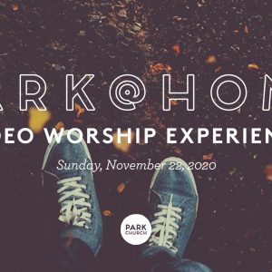 November 22 Park @ Home Video Worship Experience