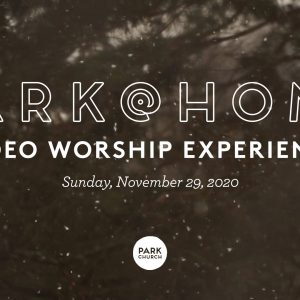 November 29 Park @ Home Video Worship Experience
