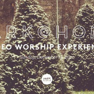 December 13 Park @ Home Video Worship Experience