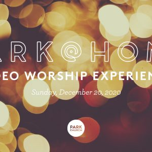 December 20 Park @ Home Video Worship Experience