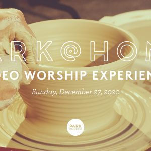 December 27 Park @ Home Video Worship Experience