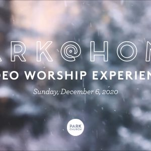 December 6 Park @ Home Video Worship Experience