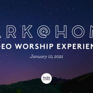 January 10 Park @ Home Video Worship Experience