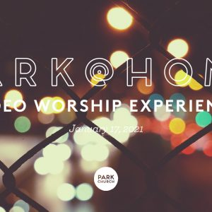 January 17 Park @ Home Video Worship Experience