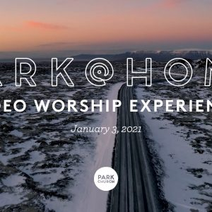 January 3 Park @ Home Video Worship Experience