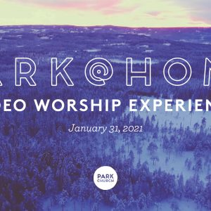 January 31 Park @ Home Video Worship Experience