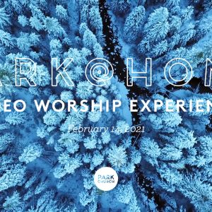 February 14 Park @ Home Video Worship Experience