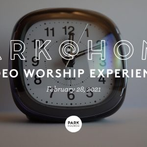 February 28 Park @ Home Video Worship Experience