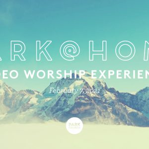 February 7 Park @ Home Video Worship Experience