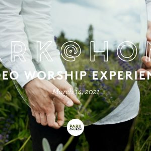 March 14 Park @ Home Video Worship Experience