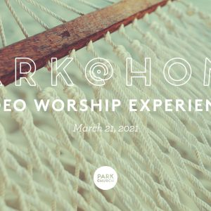 March 21 Park @ Home Video Worship Experience
