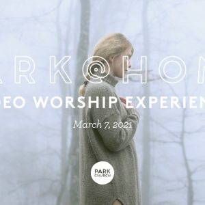 March 7 Park @ Home Video Worship Experience